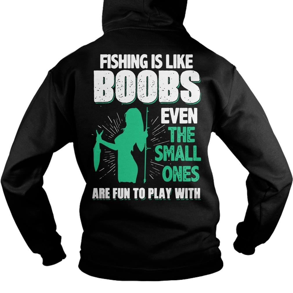 Fishing Is Like Boobs Even The Small Ones Are Fun To Play With Hoodie