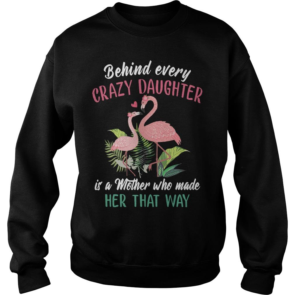 Flamingo Behind Every Crazy Daughter Is A Mother Who Made Her That Way Sweater