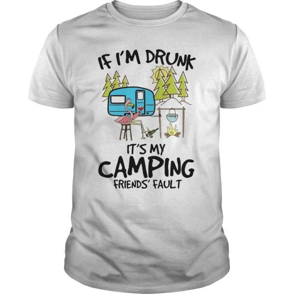 Flamingo If I'm Drunk It's My Camping Friend's Fault Shirt