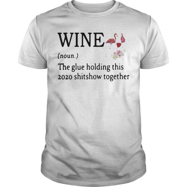 Flamingo Wine Noun The Glue Holding This 2020 Shitshow Together Shirt