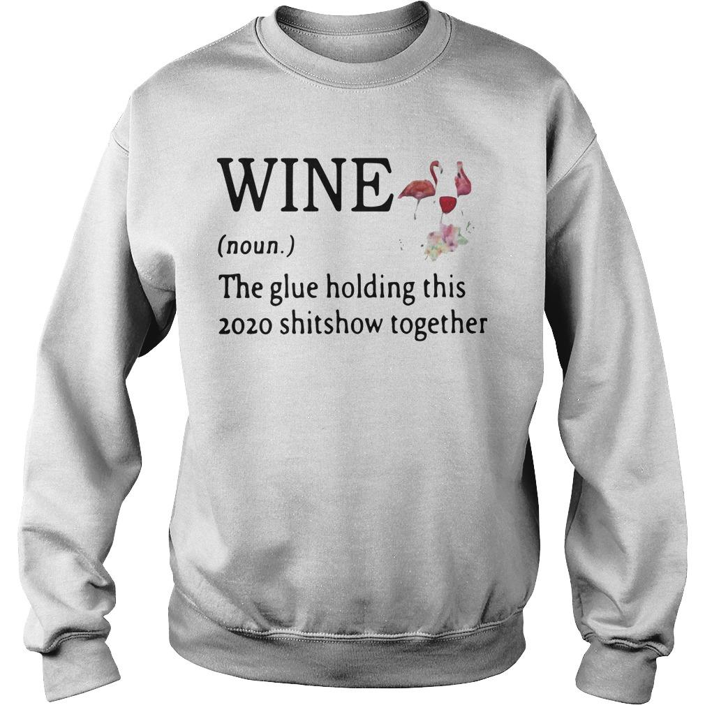 Flamingo Wine Noun The Glue Holding This 2020 Shitshow Together Sweater
