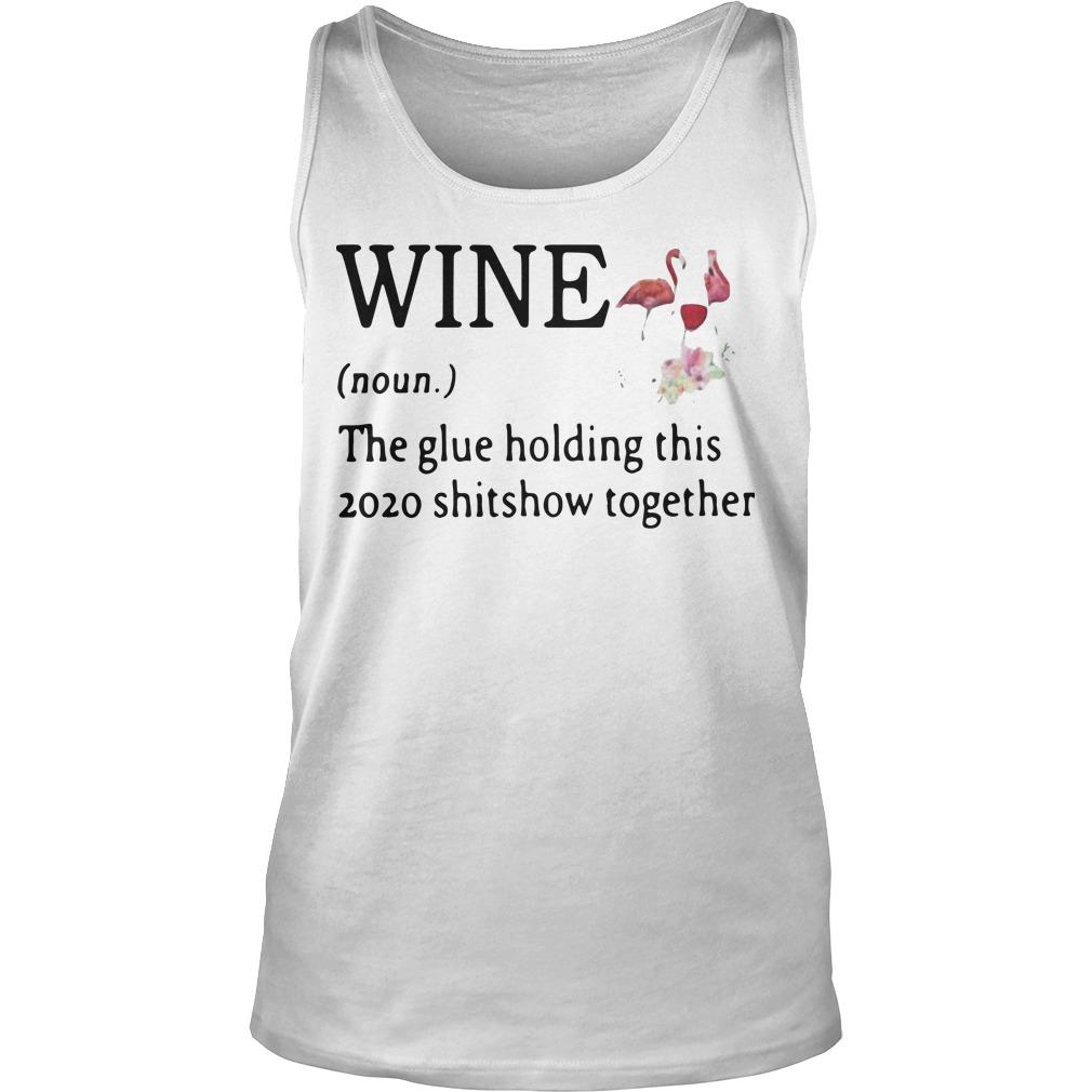 Flamingo Wine Noun The Glue Holding This 2020 Shitshow Together Tank Top