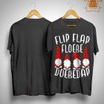 Flip Flap Floebe Doebedap Shirt