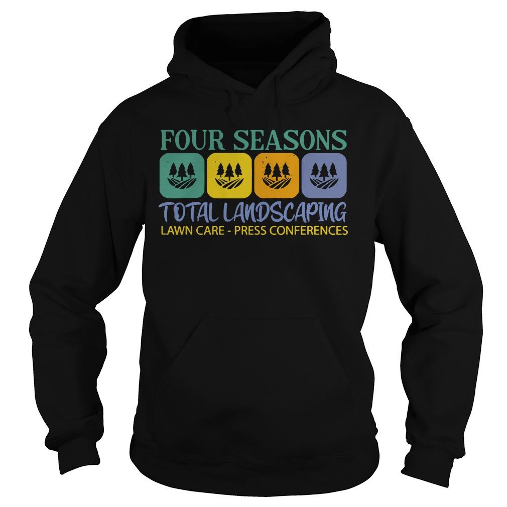 Four Seasons Total Landscaping Lawn Care Press Conferences Hoodie