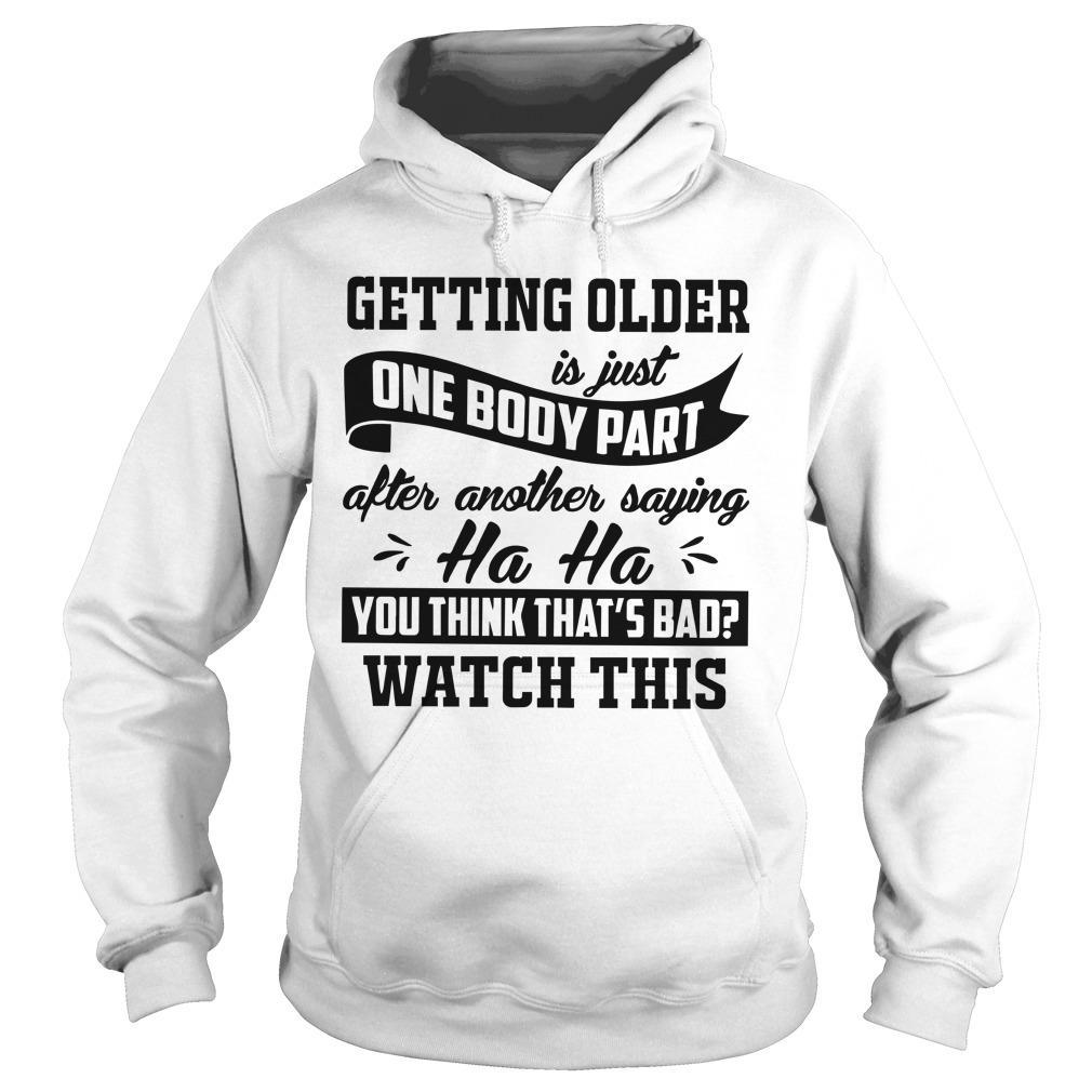 Getting Older Is Just One Body Part After Another Saying Ha Ha Hoodie