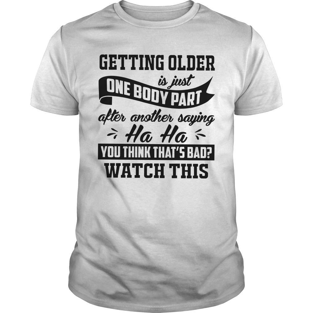 Getting Older Is Just One Body Part After Another Saying Ha Ha Longsleeve