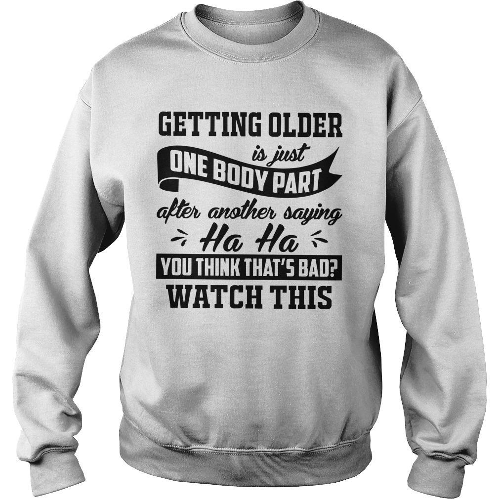 Getting Older Is Just One Body Part After Another Saying Ha Ha Sweater