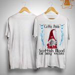 Gnome Celtic Pride Scottish Blood In My Veins Shirt