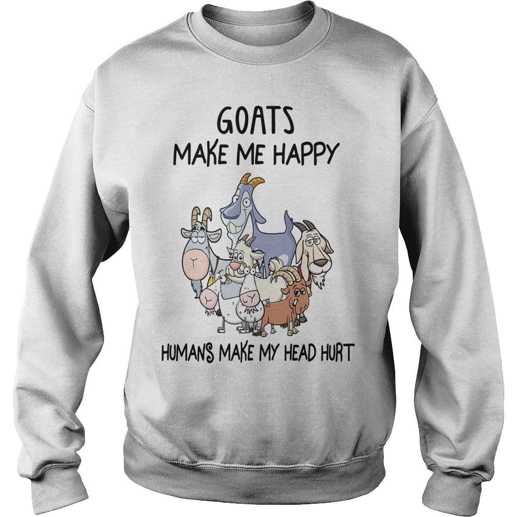 Goats Make Me Happy Humans Make My Head Hurt Sweater