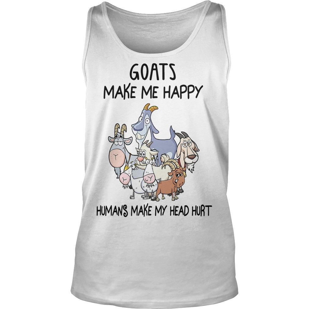 Goats Make Me Happy Humans Make My Head Hurt Tank Top