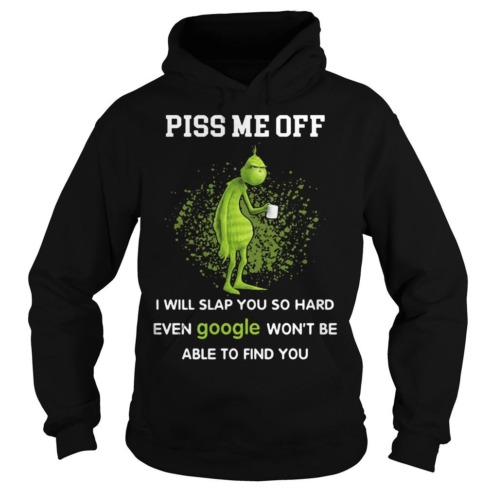 Grinch Piss Me Off I Will Slap You So Hard Hoodie