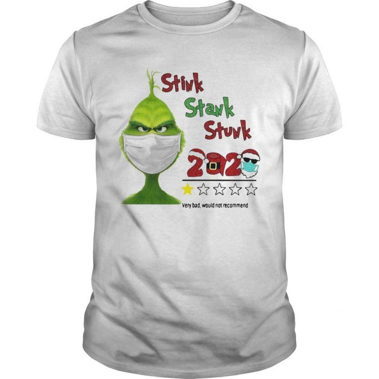 Grinch Stink Stank Stunk 2020 Very Bad Would Not Recommend Shirt