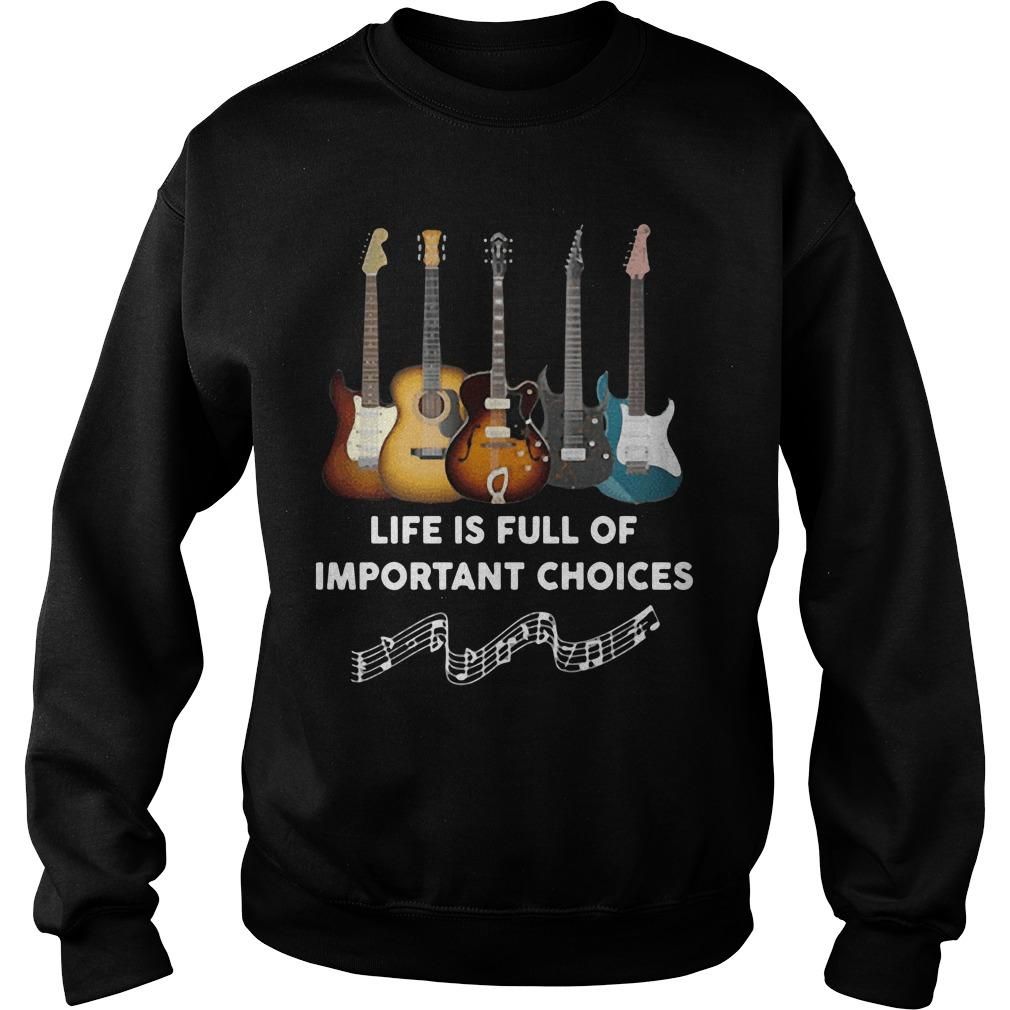 Guitar Life Is Full Of Important Choices Sweater