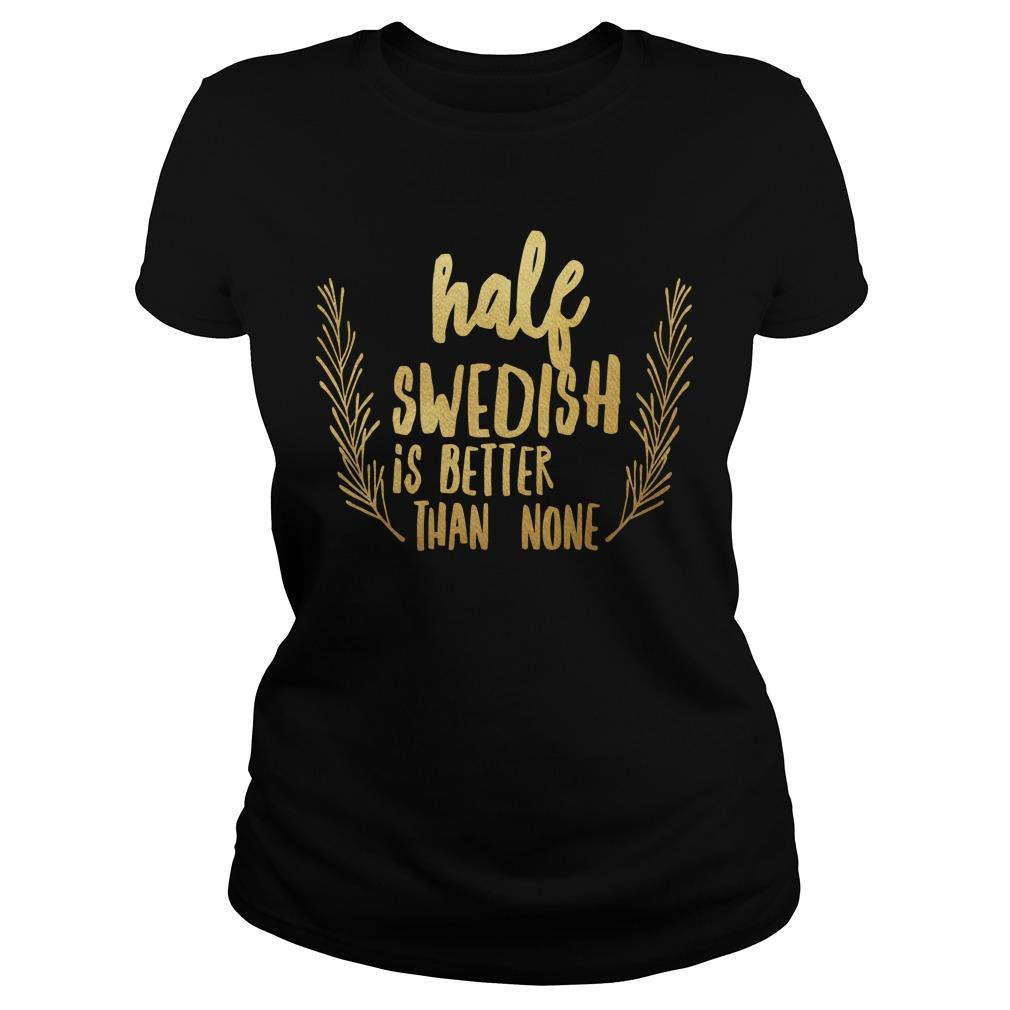 Half Swedish Is Better Than None Longsleeve