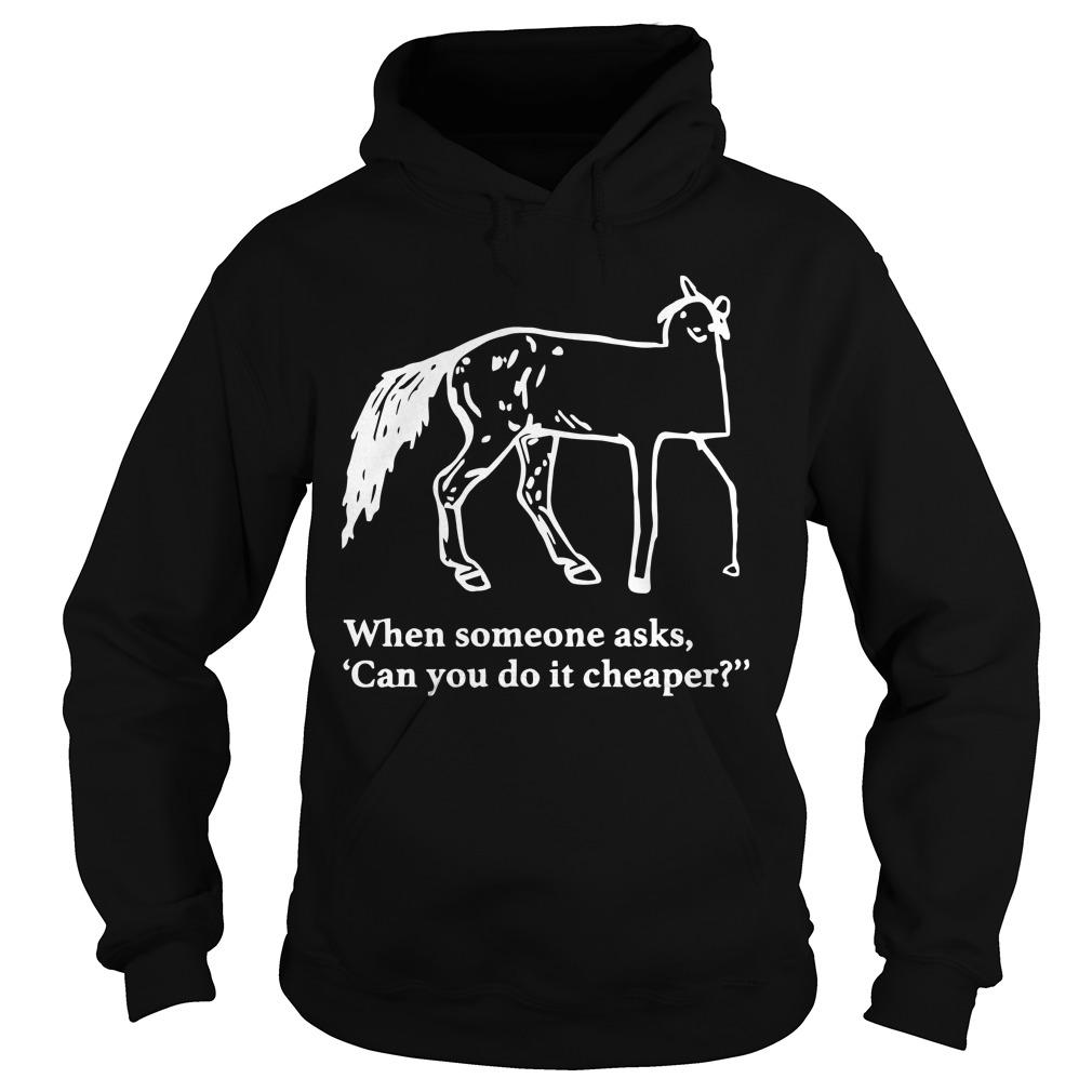Horse When Someone Asks Can You Do It Cheaper Hoodie