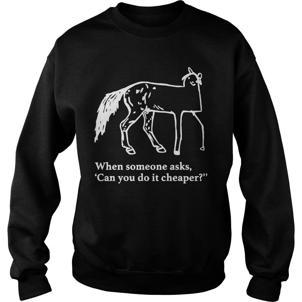 Horse When Someone Asks Can You Do It Cheaper Sweater