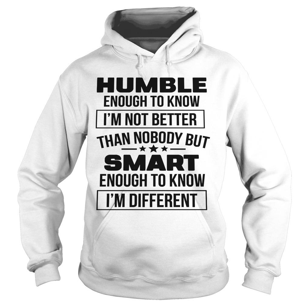 Humble Enough To Know I'm Not Better Than Nobody But Smart Hoodie
