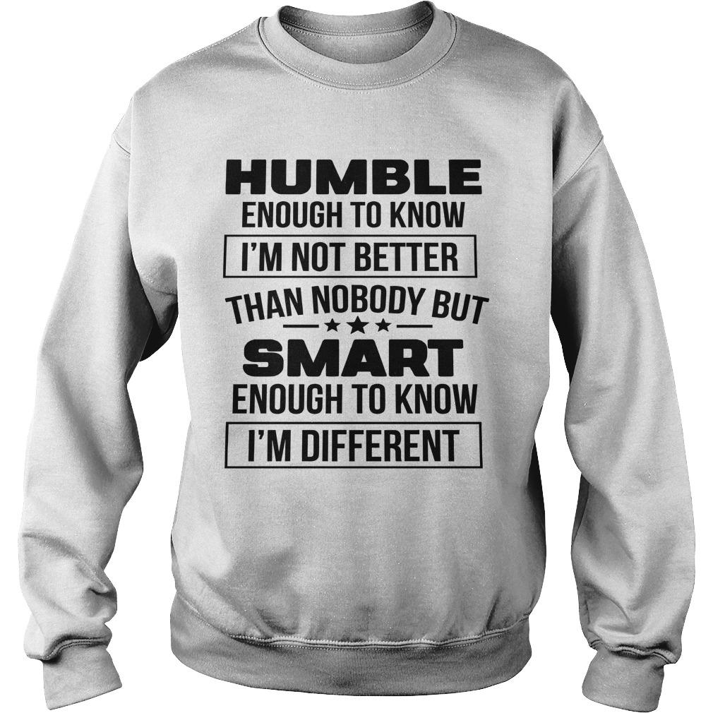 Humble Enough To Know I'm Not Better Than Nobody But Smart Sweater