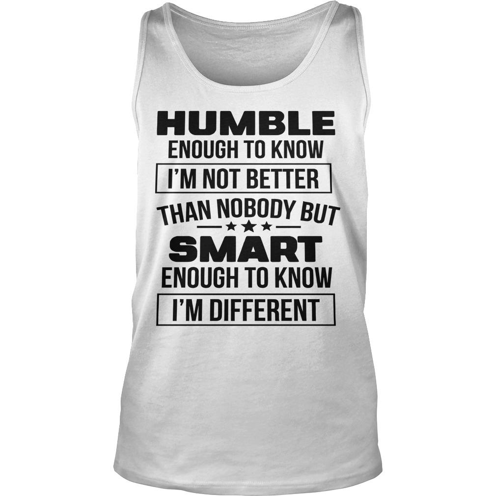 Humble Enough To Know I'm Not Better Than Nobody But Smart Tank Top