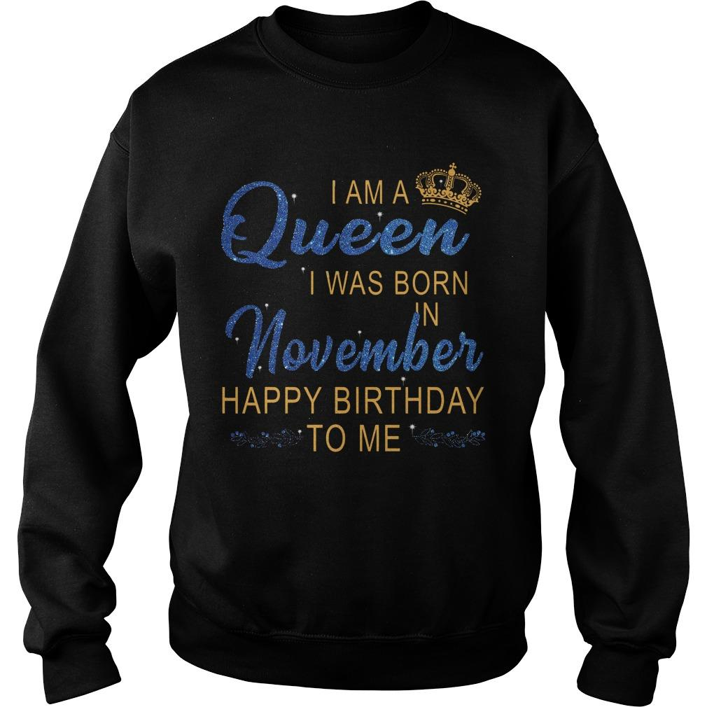 I Am A Queen I Was Born In November Happy Birthday To Me Sweater
