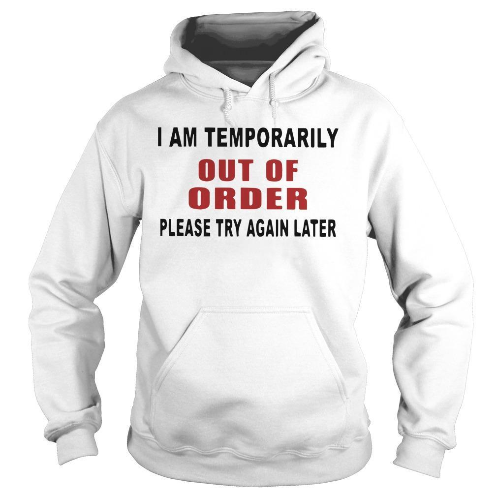 I Am Temporarily Out Of Order Please Try Again Later Hoodie