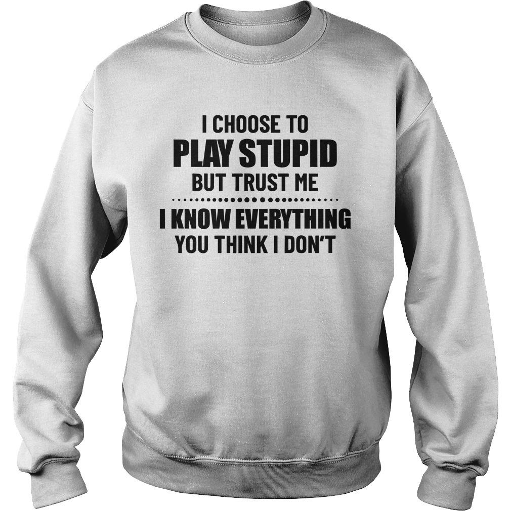 I Choose To Play Stupid But Trust Me I Know Everything Sweater