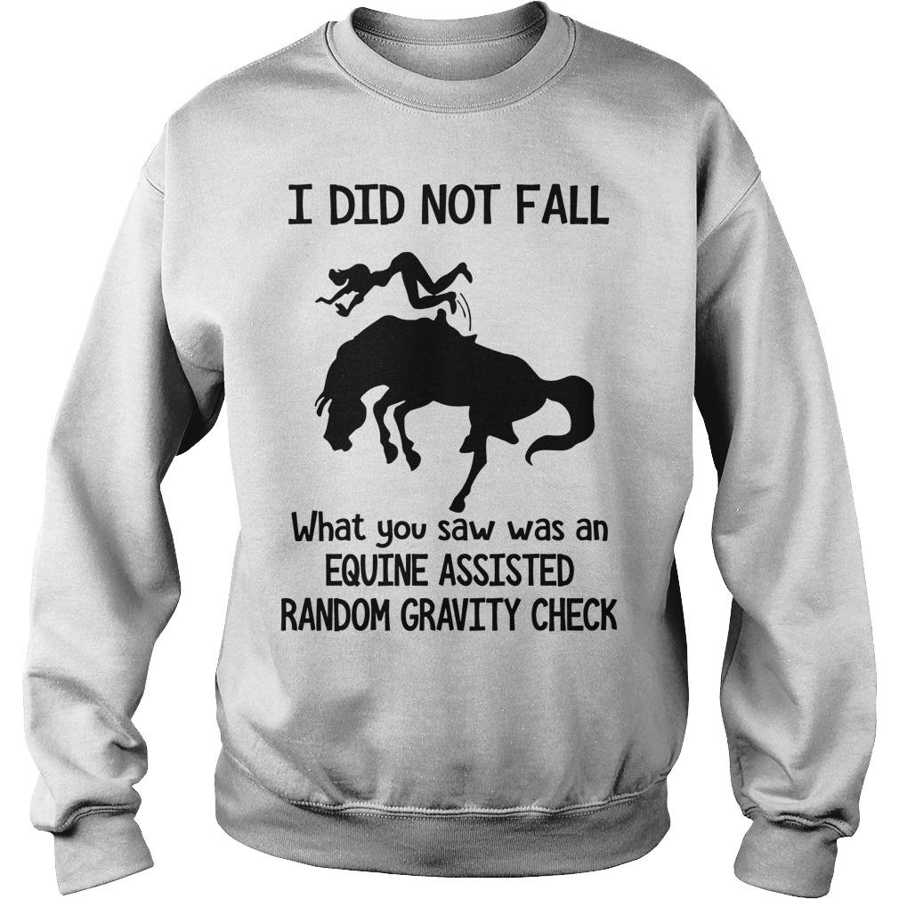 I Did Not Fall What You Saw Was An Equine Assisted Random Gravity Check Sweater