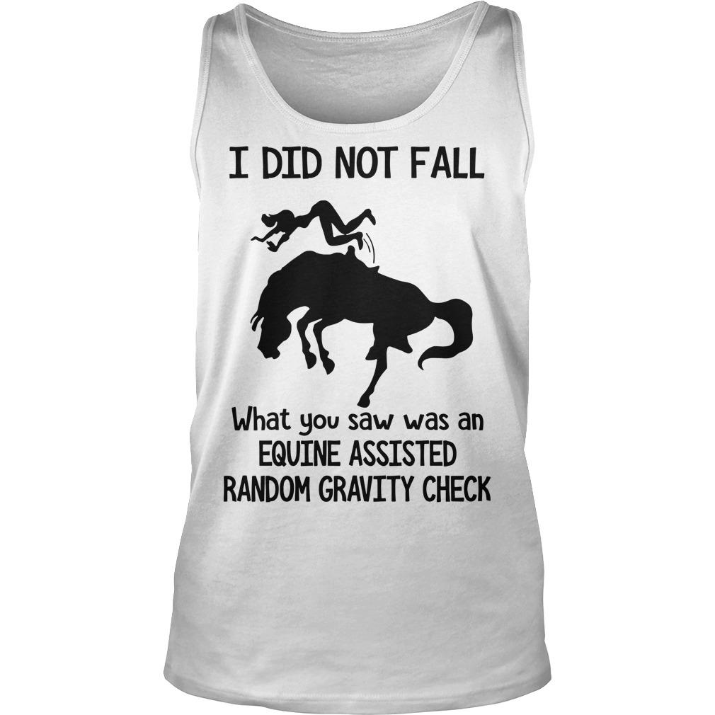 I Did Not Fall What You Saw Was An Equine Assisted Random Gravity Check Tank Top