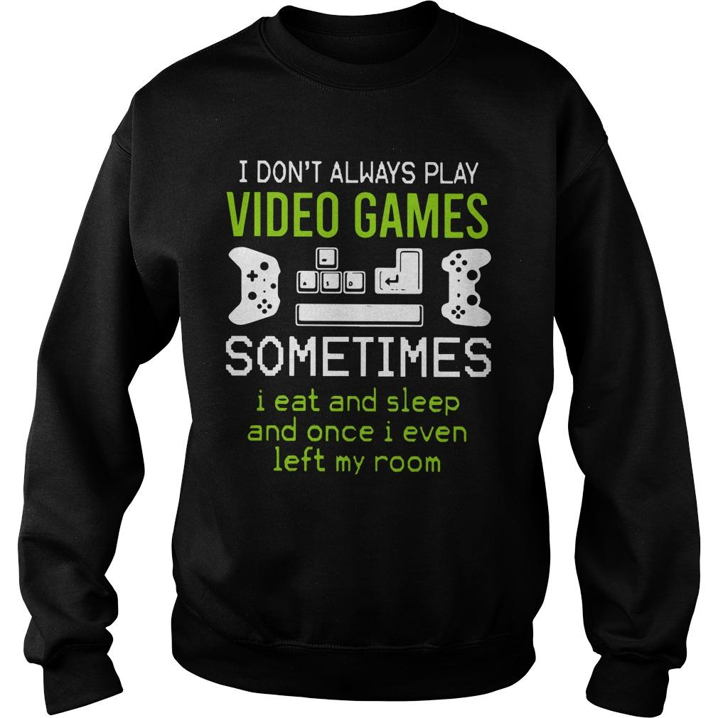 I Don't Always Play Video Game Sometimes I Eat And Sleep Sweater