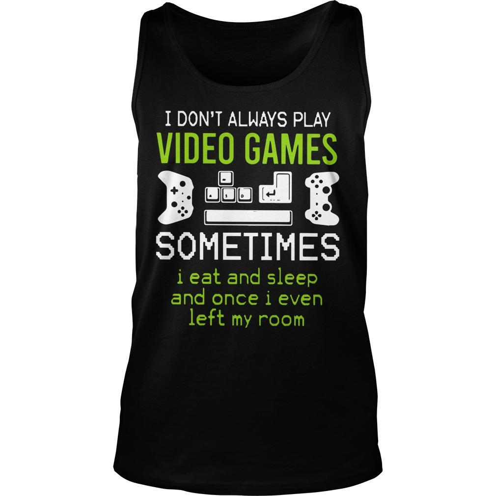 I Don't Always Play Video Game Sometimes I Eat And Sleep Tank Top