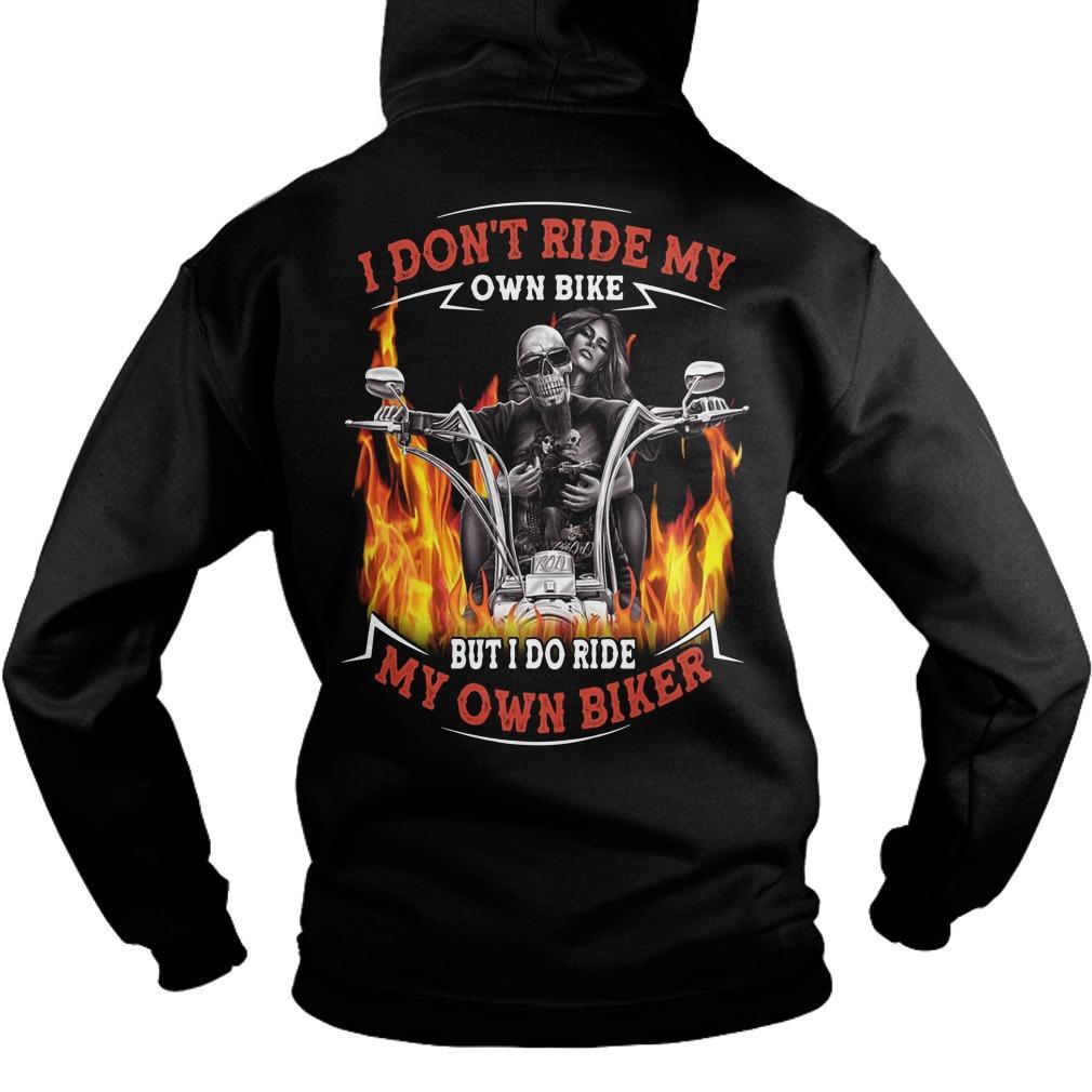 I Don't Ride My Own Bike But I Do Ride My Own Biker Hoodie