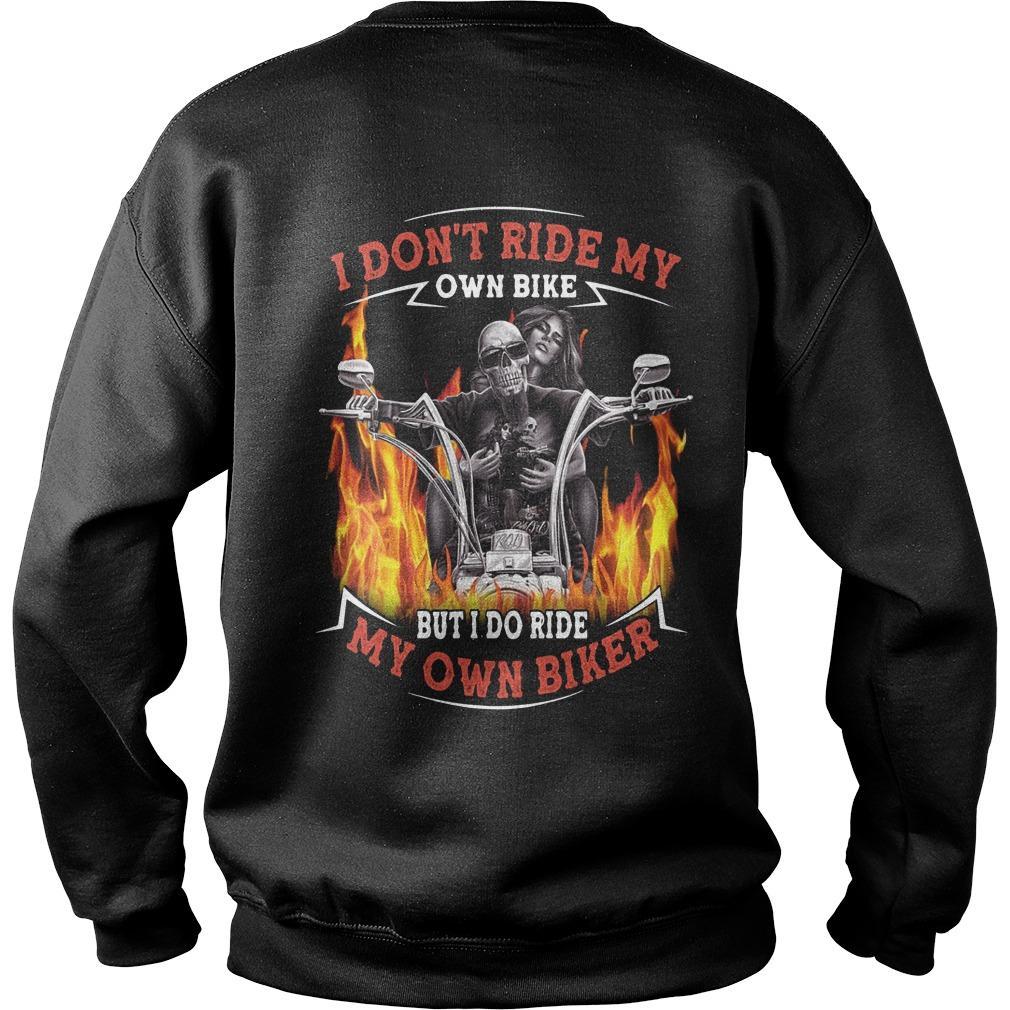 I Don't Ride My Own Bike But I Do Ride My Own Biker Sweater