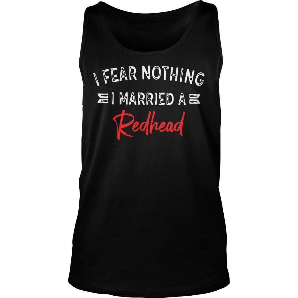 I Fear Nothing I Married A Redhead Tank Top