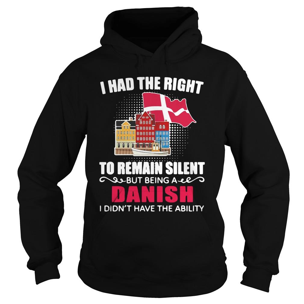 I Had The Right To Remain Silent Being A Danish I Didn't Have The Ability Hoodie