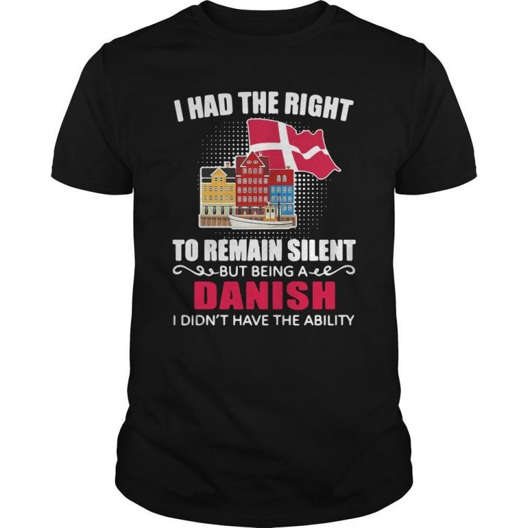 I Had The Right To Remain Silent Being A Danish I Didn't Have The Ability Shirt