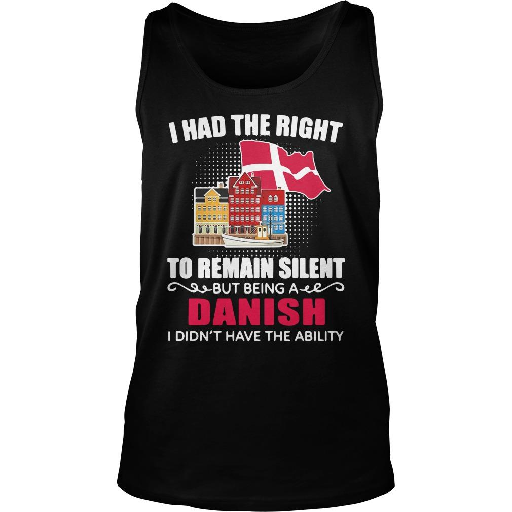 I Had The Right To Remain Silent Being A Danish I Didn't Have The Ability Tank Top