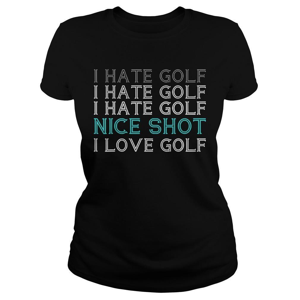 I Hate Golf I Hate Golf I Hate Golf Nice Shot I Love Golf Longsleeve