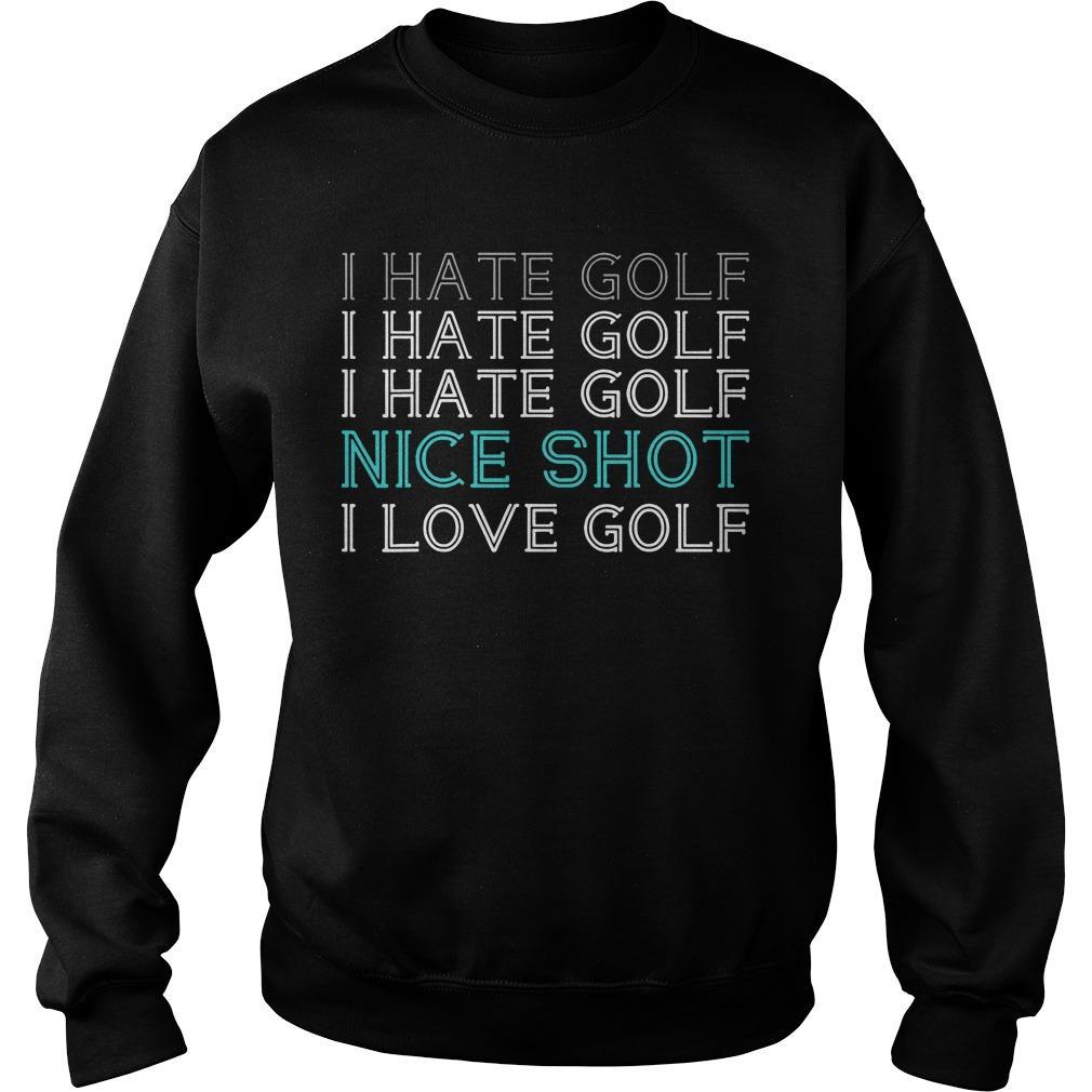 I Hate Golf I Hate Golf I Hate Golf Nice Shot I Love Golf Sweater