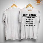 I Have 2 Moods Constant Panic And Worrying About Every Little Detail Shirt