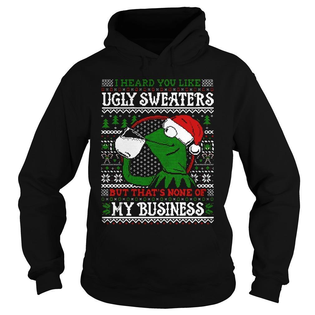 I Heard You Like Ugly Sweaters But That's None Of My Business Hoodie