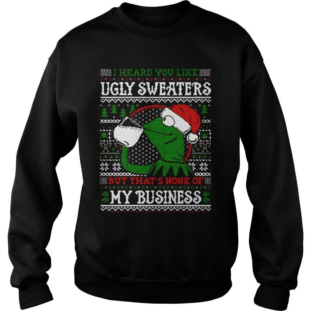 I Heard You Like Ugly Sweaters But That's None Of My Business Sweater