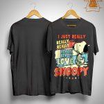 I Just Really Really Really Really Really Snoopy Shirt