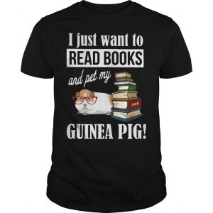 I Just Want To Read Books And Pet My Guinea Pig Shirt
