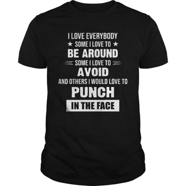I Love Everybody Some I Love Be Around Some I Love To Avoid Shirt