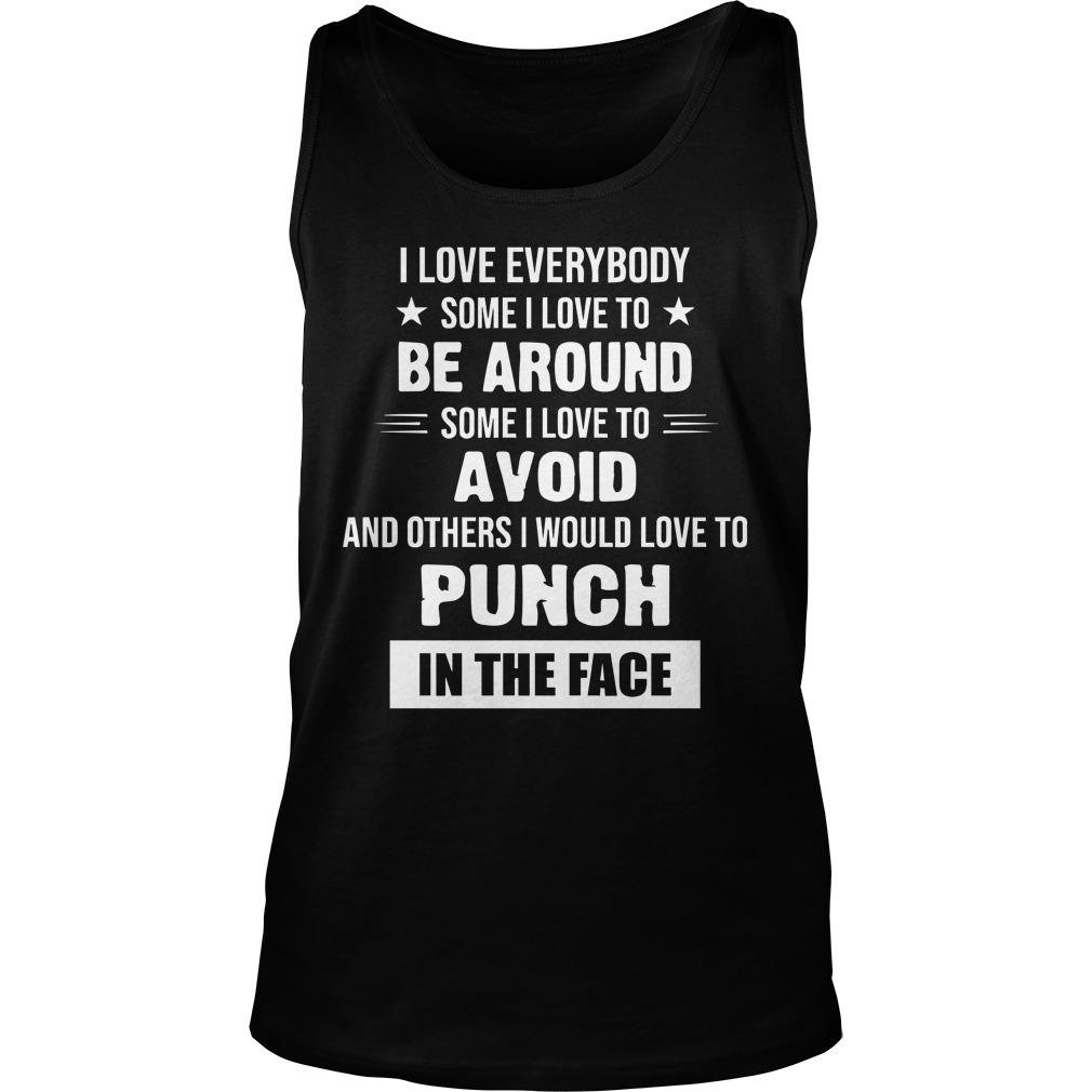 I Love Everybody Some I Love Be Around Some I Love To Avoid Tank Top