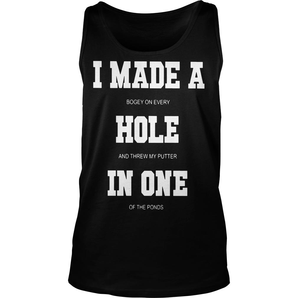 I Made A Bogey On Every Hole And Threw My Putter In One Tank Top