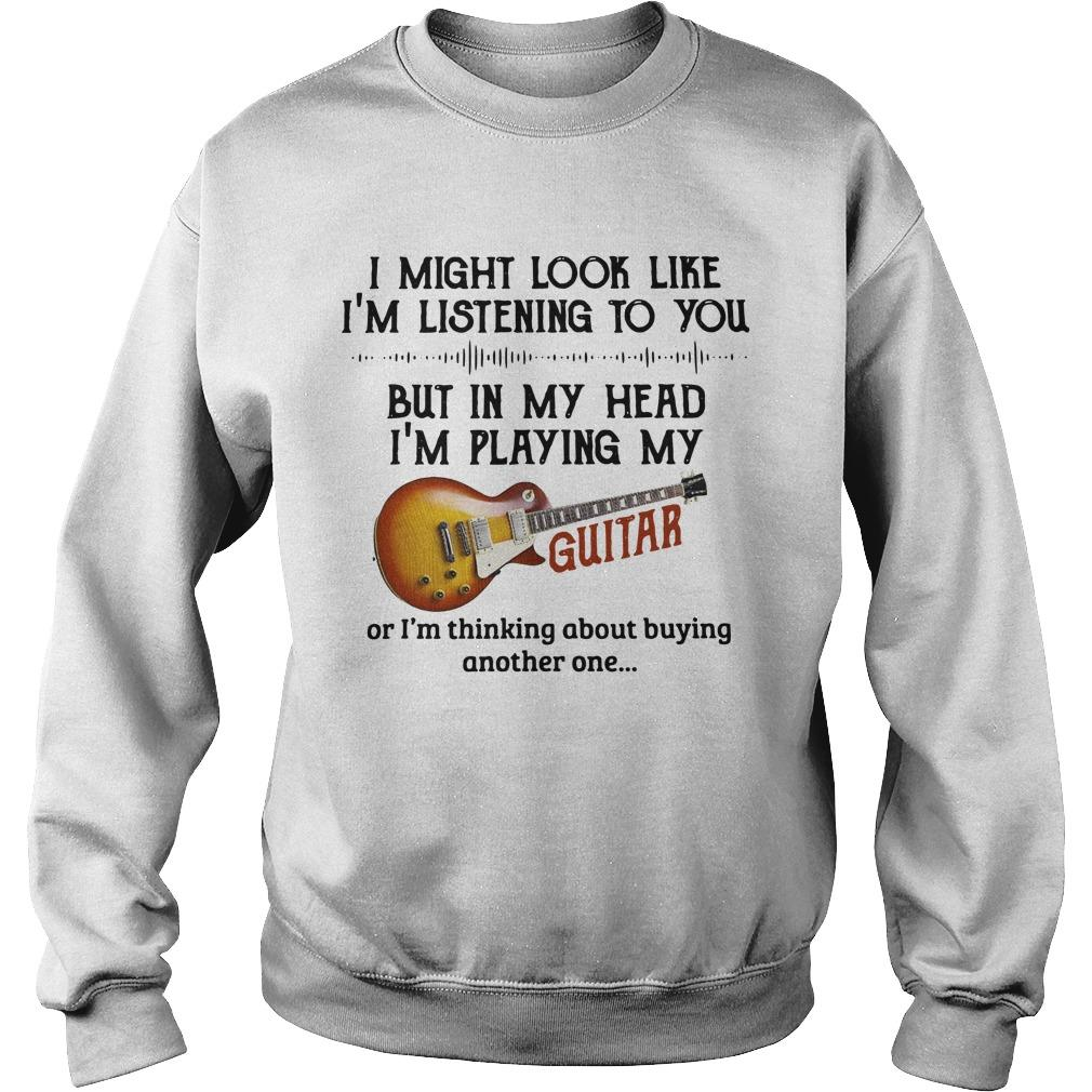 I Might Look Like I'm Listening To You But In My Head I'm Playing My Guitar Sweater