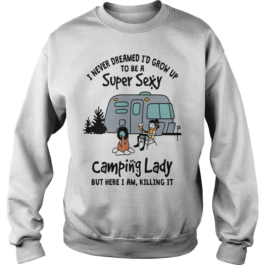 I Never Dreamed I'd Grow Up To Be A Super Sexy Camping Lady Sweater