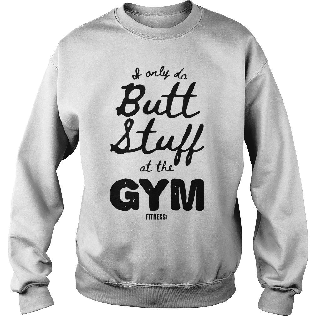 I Only Butt Stuff At The Gym Sweater