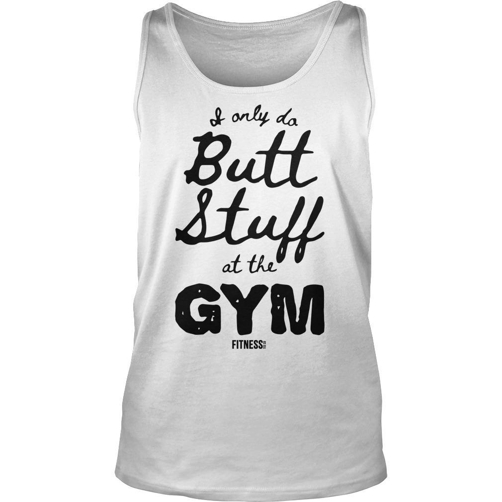 I Only Butt Stuff At The Gym Tank Top